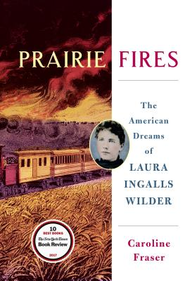 Prairie Fires: The American Dreams of Laura Ingalls Wilder Cover Image