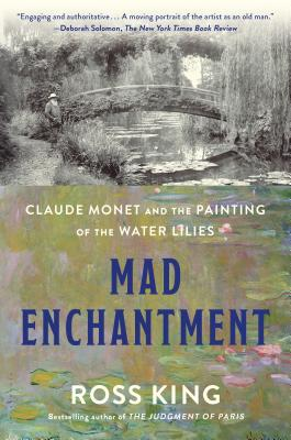 Mad Enchantment: Claude Monet and the Painting of the Water Lilies Cover Image
