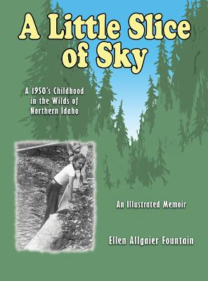 A Little Slice of Sky: A 1950's Childhood in the Wilds of Northern Idaho Cover Image