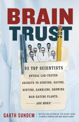 Brain Trust: 93 Top Scientists Reveal Lab-Tested Secrets to Surfing, Dating, Dieting, Gambling, Growing Man-Eating Plants, and More Cover Image