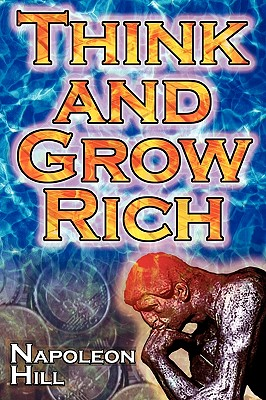 Think and Grow Rich: Napoleon Hill's Ultimate Guide to Success, Original and Unaltered; The Bestselling Financial Guide of All Time Cover Image