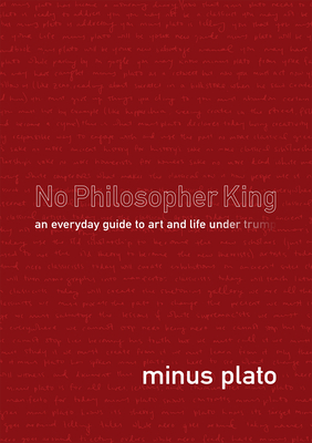No Philosopher King: An Everyday Guide to Art and Life Under Trump Cover Image