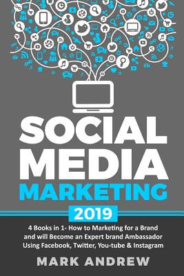 Social Media Marketing 2019: 4 Books in 1- How to Marketing for a Brand and will Become an Expert brand Ambassador Using Facebook, Twitter, YouTube Cover Image
