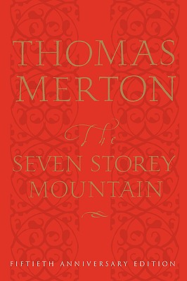 The Seven Storey Mountain: Fiftieth-Anniversary Edition Cover Image