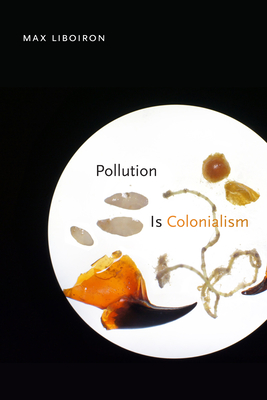 POLLUTION IS COLONIALISM - By Max Liboiron
