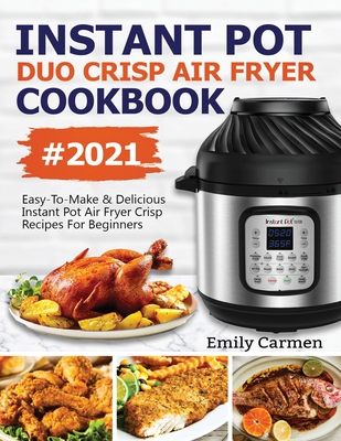 Instant Pot Duo Crisp Air Fryer Cookbook #2021: Easy-To-Make & Delicious Instant Pot Air Fryer Crisp Recipes For Beginners Cover Image
