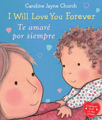 I Will Love You Forever / Te amaré por siempre (Bilingual) (Caroline Jayne Church) Cover Image