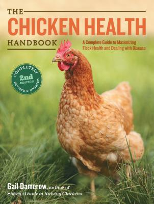The Chicken Health Handbook, 2nd Edition: A Complete Guide to Maximizing Flock Health and Dealing with Disease Cover Image