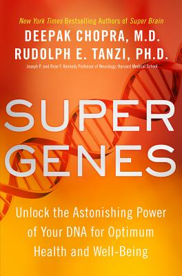 Super Genes: Unlock the Astonishing Power of Your DNA for Optimum Health and Well-Being Cover Image