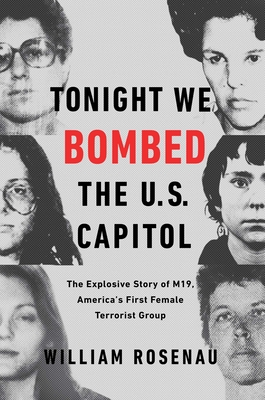 Tonight We Bombed the U.S. Capitol: The Explosive Story of M19, America's First Female Terrorist Group cover