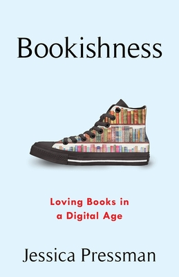 Bookishness: Loving Books in a Digital Age (Literature Now) Cover Image