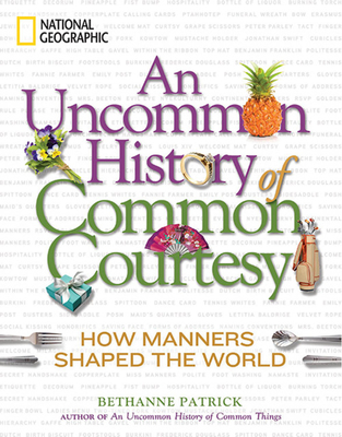 An Uncommon History of Common Courtesy: How Manners Shaped the World Cover Image