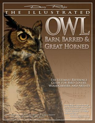 Illustrated Owl: Barn, Barred & Great Horned: The Ultimate Reference Guide for Bird Lovers, Artists, & Woodcarvers (Denny Rogers Visual Reference) Cover Image