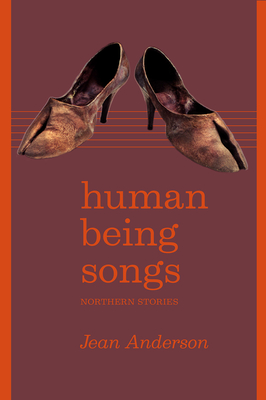Human Being Songs: Northern Stories (The Alaska Literary Series) Cover Image