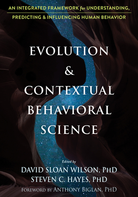 Evolution and Contextual Behavioral Science: An Integrated Framework for Understanding, Predicting, and Influencing Human Behavior Cover Image