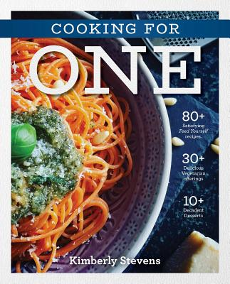 Cooking for One: Over 100 Delicious & Easy Meals Created for One Person (Easy Cookbook, Recipes for One Person, Natural Foods, Quick & Easy Meals, Graduation Gifts) Cover Image