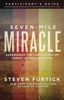 Seven-Mile Miracle Participant's Guide: Experience the Last Words of Christ as Never Before Cover Image