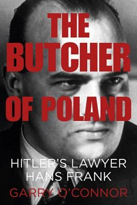 The Butcher of Poland: Hitler's Lawyer Hans Frank Cover Image