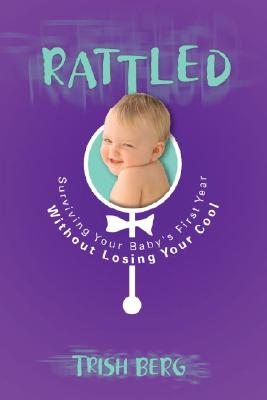 Rattled: Surviving Your Baby's First Year Without Losing Your Cool Cover Image