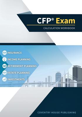 CFP Exam Calculation Workbook: 400+ Calculations to Prepare for the CFP Exam (2019 Edition) Cover Image