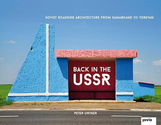 Back in the Ussr: Soviet Roadside Architecture: From Samarkand to Yerevan Cover Image