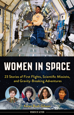 Women in Space: 23 Stories of First Flights, Scientific Missions, and Gravity-Breaking Adventures (Women of Action) Cover Image