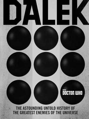 Doctor Who: Dalek: The Astounding Untold History of the Greatest Enemies of the Universe Cover Image