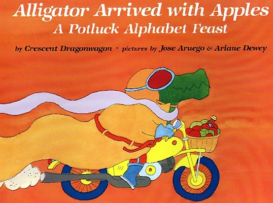 Alligator Arrived With Apples: A Potluck Alphabet Feast Cover Image