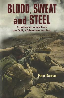 Blood, Sweat and Steel: Frontline Accounts from the Gulf, Afghanistan and Iraq Cover Image