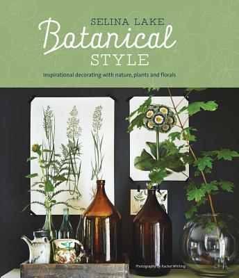 Botanical Style: Inspirational decorating with nature, plants and florals Cover Image
