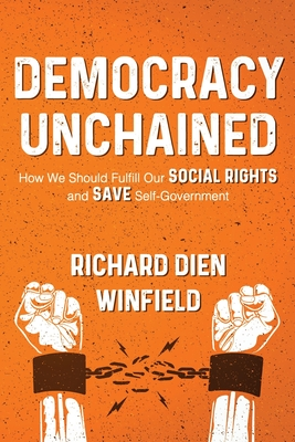 Democracy Unchained: How We Should Fulfill Our Social Rights and Save Self-Government Cover Image