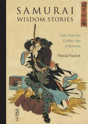Samurai Wisdom Stories: Tales from the Golden Age of Bushido Cover Image