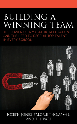 Building a Winning Team: The Power of a Magnetic Reputation and The Need to Recruit Top Talent in Every School Cover Image