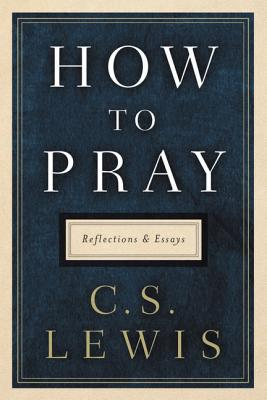 How to Pray: Reflections and Essays Cover Image