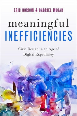 Meaningful Inefficiencies: Civic Design in an Age of Digital Expediency cover