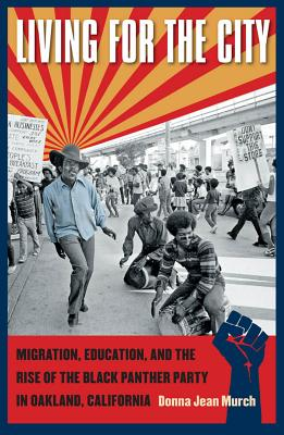 Living for the City: Migration, Education, and the Rise of the Black Panther Party in Oakland, California (John Hope Franklin Series in African American History and Culture) Cover Image