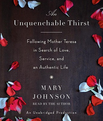 An Unquenchable Thirst: Following Mother Teresa in Search of Love, Service, and an Authentic Life Cover Image