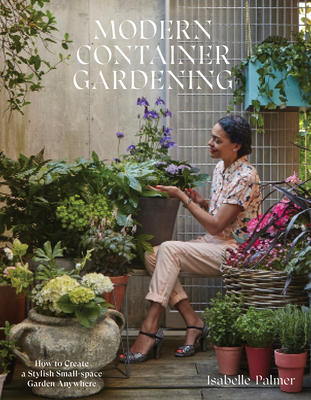 Modern Container Gardening: How to Create a Stylish Small-Space Garden Anywhere Cover Image