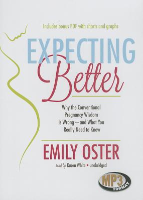 Expecting Better: Why the Conventional Pregnancy Wisdom Is Wrong - And What You Really Need to Know Cover Image