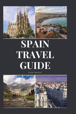 Spain Travel Guide: Activities, Food, Drinks, Barcelona, Madrid, Valencia, Seville, Zaragoza, Malaga, Murcia, Palma de Mallorca, Las Palma Cover Image