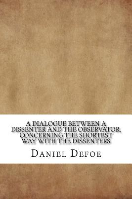 A dialogue between a dissenter and the Observator, concerning The shortest way with the dissenters Cover Image