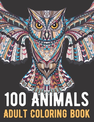 100 Animals Coloring Book: An Adult Coloring Book with Lions, Elephants, Owls, Horses, Dogs, Cats, and Many More! Cover Image