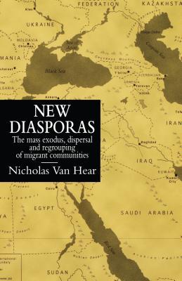 New Diasporas: The Mass Exodus, Dispersal, and Regrouping of Migrant Communities (Global Diasporas) Cover Image