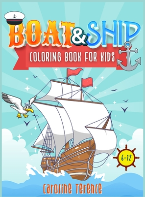 Ships and Boats coloring book for kids 6-12: A gorgeous and cute activity book for children to provide hours of pure fun! The perfect coloring book fo Cover Image
