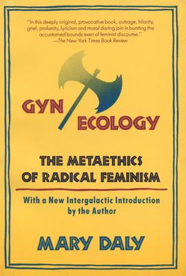 GYN/Ecology: The Metaethics of Radical Feminism Cover Image