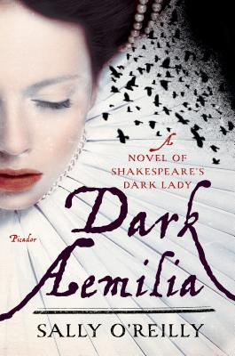 Dark Aemilia: A Novel of Shakespeare's Dark Lady Cover Image