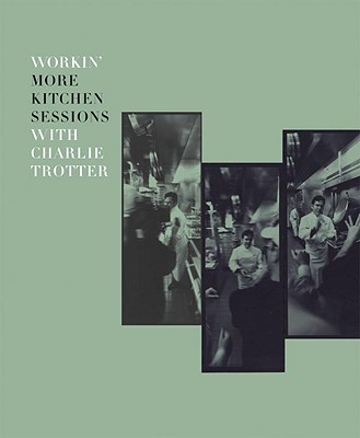 Workin' More Kitchen Sessions with Charlie Trotter Cover
