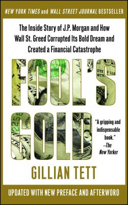 Fool's Gold: The Inside Story of J.P. Morgan and How Wall St. Greed Corrupted Its Bold Dream and Created a Financial Catastrophe Cover Image
