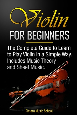 Violin for Beginners: The Complete Guide to Learn to Play Violin in a Simple Way. Includes Music Theory and Sheet Music Cover Image