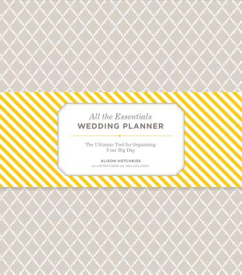 All the Essentials Wedding Planner: The Ultimate Tools for Organizing Your Big Day (Wedding Planning Book, Wedding Organizers, Wedding Checklist Planner) Cover Image